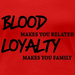 Blood makes you related... T-Shirts - Women's Premium T-Shirt