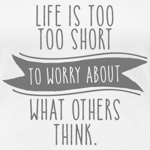 Life Is Too Short To Worry About What Others Think Tee shirts - T-shirt Premium Femme