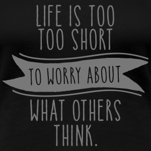 Life Is Too Short To Worry About What Others Think T-Shirts - Frauen Premium T-Shirt