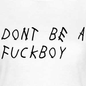 Don't be a fuckboy T-Shirts - Women's T-Shirt