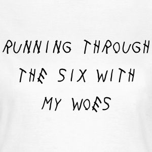 Running through the six with my woes T-Shirts - Women's T-Shirt