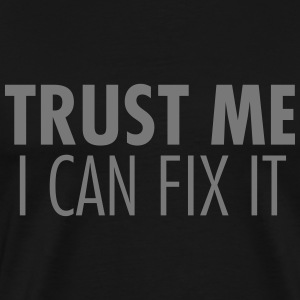 Trust Me I Can Fix It T-shirts - Mannen Premium T-shirt