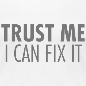 Trust Me I Can Fix It T-Shirts - Frauen Premium T-Shirt