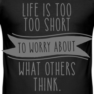 Life Is Too Short To Worry About What Others Think Magliette - Maglietta aderente da uomo
