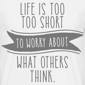 Life Is Too Short To Worry About What Others Think Tee shirts - T-shirt Homme