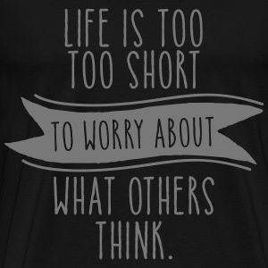 Life Is Too Short To Worry About What Others Think T-skjorter - Premium T-skjorte for menn