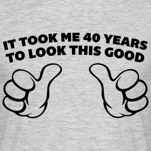 40 Years Look This Good  Tee shirts - T-shirt Homme