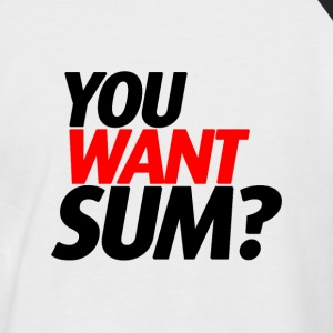 YOU WANT SUM? - Männer Baseball-T-Shirt
