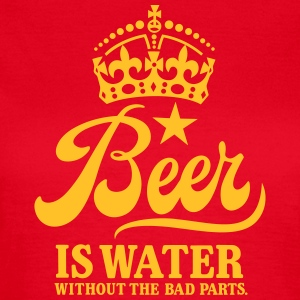 Beer is water T-Shirts - Frauen T-Shirt