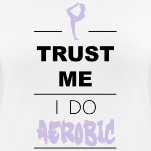 Trust me I do Aerobic (2c) T-Shirts - Women's Breathable T-Shirt