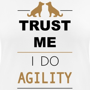 Trust me I do Agility T-Shirts - Women's Breathable T-Shirt