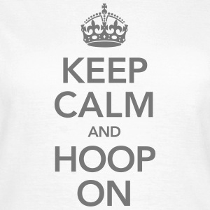 Keep Calm And Hoop On T-Shirts - Frauen T-Shirt