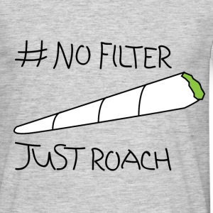 No Filter Just Roach (FIX T-Shirts - Men's T-Shirt