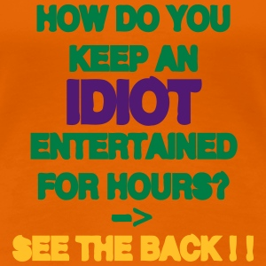 How Do You Keep An Idiot Entertained - back T-shirts - Vrouwen Premium T-shirt