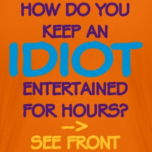 How Do You Keep An Idiot Entertained - front T-shirts - Premium-T-shirt dam