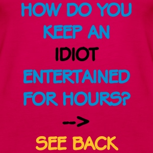 How Do You Keep An Idiot Entertained - front Topper - Premium singlet for kvinner