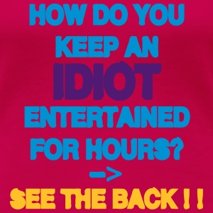 How Do You Keep An Idiot Entertained - back T-shirts - Dame premium T-shirt