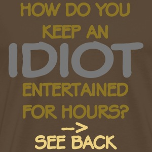 How Do You Keep An Idiot Entertained - front Magliette - Maglietta Premium da uomo