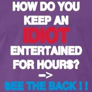 How Do You Keep An Idiot Entertained - front T-shirts - Herre premium T-shirt