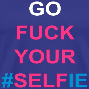 Go Fuck Your Selfie T-Shirts - Men's Premium T-Shirt