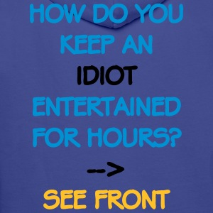 How Do You Keep An Idiot Entertained - front Hoodies & Sweatshirts - Men's Premium Hoodie