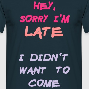 Sorry Im Late I Didnt Want to Come T-Shirts - Men's T-Shirt