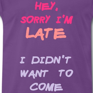 Sorry Im Late I Didnt Want to Come T-shirts - Herre premium T-shirt