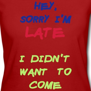Sorry Im Late I Didnt Want to Come T-shirts - Organic damer