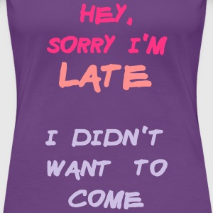 Sorry Im Late I Didnt Want to Come Camisetas - Camiseta premium mujer