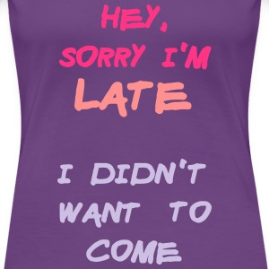 Sorry Im Late I Didnt Want to Come T-Shirts - Women's Premium T-Shirt