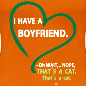 I have a Boyfriend Nope that is a Cat Magliette - Maglietta Premium da donna