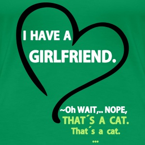 I have a Girlfriend Nope that is a Cat T-skjorter - Premium T-skjorte for kvinner