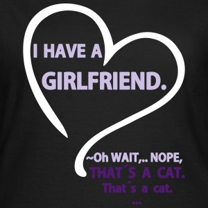 I have a Girlfriend Nope that is a Cat T-shirts - Vrouwen T-shirt