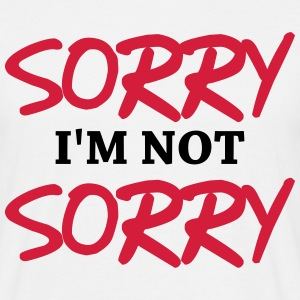 Sorry, I'm not sorry T-Shirts - Männer T-Shirt