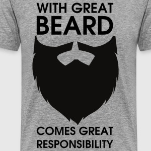 With Great Beard comes great responsibility T-Shirts - Männer Premium T-Shirt