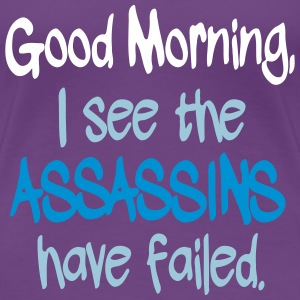 Assassins have Failed T-Shirts - Women's Premium T-Shirt