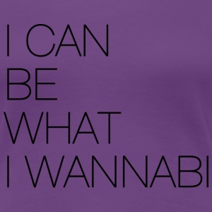 I can be what I wannabi T-Shirts - Frauen Premium T-Shirt