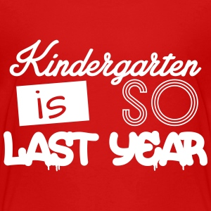Kindergarten is SO last year Camisetas - Camiseta premium niño