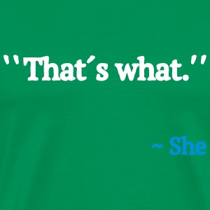 Thats What She Said T-shirts - Premium-T-shirt herr