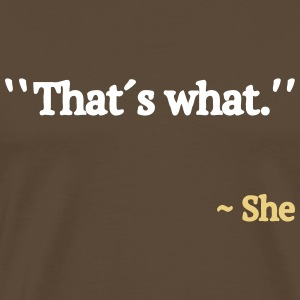 Thats What She Said T-shirts - Mannen Premium T-shirt