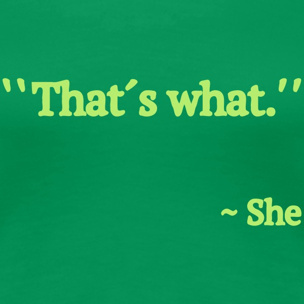 Thats What She Said T-shirts - Vrouwen Premium T-shirt
