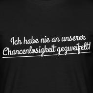 Ich habe nie an unserer Chancenlosigkeit gezweifelt! Zitat Shirt