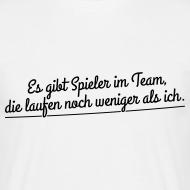 Es gibt Spieler im Team, die laufen noch weniger als Ich. Zitat Shirt