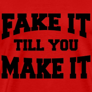 Fake it till you make it Tee shirts - T-shirt Premium Homme
