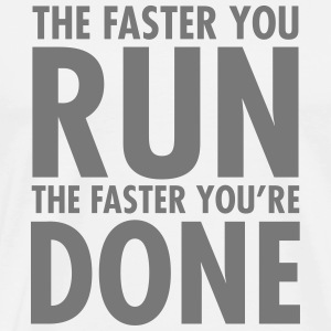 The Faster You Run - The Faster You're Done T-shirts - Herre premium T-shirt