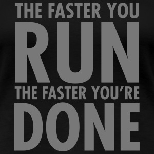 The Faster You Run - The Faster You're Done T-shirts - Dame premium T-shirt