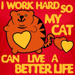I Work Hard so my Cat can have a Better Life Camisetas - Camiseta mujer