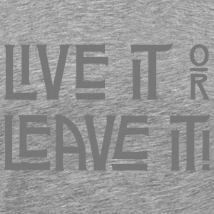 Live it or Leave it T-Shirts - Männer Premium T-Shirt