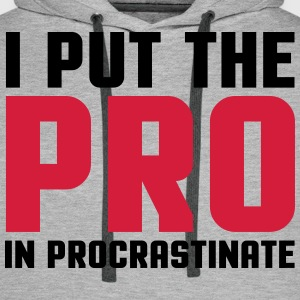 Pro In Procrastinate  Hoodies & Sweatshirts - Men's Premium Hoodie