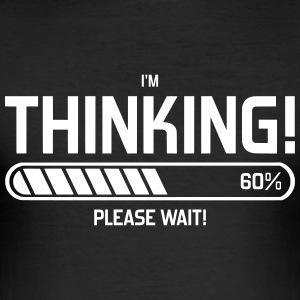 i'm Thinking! Please Wait! T-Shirts - Men's Slim Fit T-Shirt